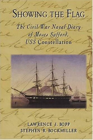 Showing the Flag (The Civil War Naval Diary of Moses Safford, USS Constellation) by Lawrence J. Bopp, Stephen R. Bockmiller, 9781596290143