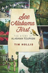 See Alabama First: (The Story of Alabama Tourism) by Tim Hollis, 9781609494889