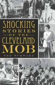 Shocking Stories of the Cleveland Mob by Ted Schwarz, 9781596299184