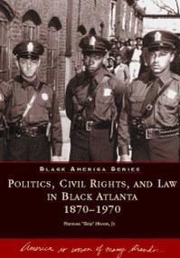 "Politics, Civil Rights, and Law in Black Atlanta by Herman ""Skip"" Mason Jr., 9780738582269"
