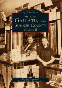 Around Gallatin and Sumner County: (Volume II) by DeeGee Lester, Kenneth Calvin Thomson Jr., 9780738568898