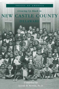 Growing up Black in New Castle County, Delaware by Jeanne D. Nutter Ph.D., 9780738506227