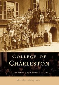 College of Charleston by Ileana Strauch, Katina Strauch, 9780738506364