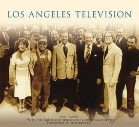 Los Angeles Television by Joel Tator, The Museum of Broadcast Communications, Tom Brokaw, 9781467132701
