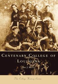 Centenary College of Louisiana by Eric J. Brock, 9780738505589