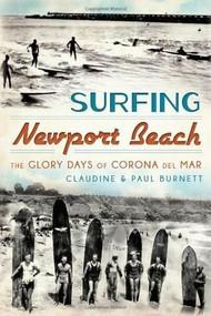 Surfing Newport Beach: (The Glory Days of Corona Del Mar) by Claudine E. Burnett, Paul Burnett, 9781609498405