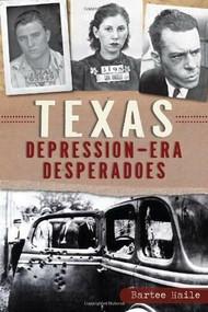 Texas Depression-era Desperadoes by Bartee Haile, 9781626192270