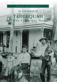 An Oral History of Tahlequah and The Cherokee Nation by Deborah L. Duvall, 9780738507828