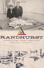Randhurst (Suburban Chicago's Grandest Shopping Center) by Gregory T. Peerbolte, 9781609491475