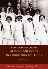 African Americans in Downtown St. Louis by John A. Wright Sr., 9780738531670
