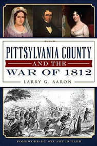 Pittsylvania County and the War of 1812 by Larry G. Aaron, Stuart Butler, 9781626197503