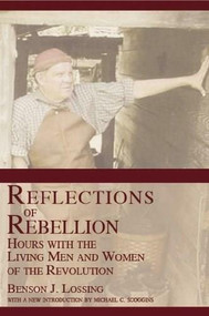 Reflections of Rebellion (Hours with the Living Men and Women of the Revolution) by Benson J. Lossing, 9781596290303