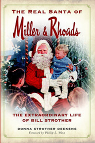 The Real Santa of Miller & Rhoads: (The Extraordinary Life of Bill Strother) by Donna Strother Deekens, Phillip L. Wenz, 9781626196964