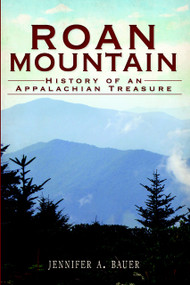 Roan Mountain: (History of an Appalachian Treasure) by Jennifer A. Bauer, 9781609494018