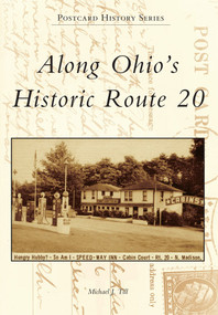 Along Ohio's Historic Route 20 by Michael J. Till, 9781467110426
