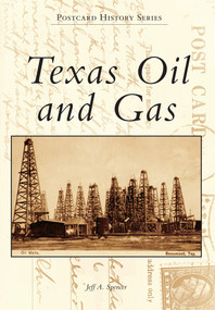 Texas Oil and Gas by Jeff A. Spencer, 9781467130219
