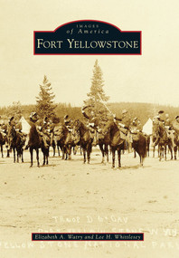 Fort Yellowstone by Elizabeth A. Watry, Lee H. Whittlesey, 9780738593142