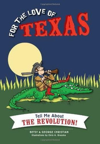 For the Love of Texas (Tell Me about the Revolution!) by Betsy Christian, George Christian, Chris A. Gruszka, 9781626191600