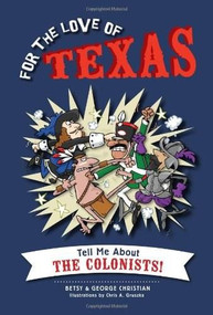 For the Love of Texas (Tell Me about the Colonists!) by Betsy Christian, George Christian, Chris A. Gruszka, Henry Williams (H.W.) Brands, 9781626191594