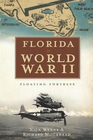 Florida in World War II (Floating Fortress) by Nick Wynne, Richard Moorhead, 9781596299290
