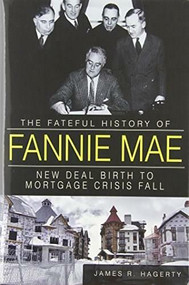 The Fateful History of Fannie Mae: (New Deal Birth to Mortgage Crisis Fall) by James R. Hagerty, 9781609497699