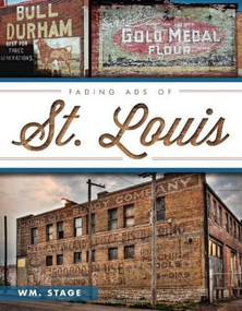 Fading Ads of St. Louis by Wm. Stage, 9781609494896
