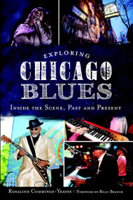 Exploring Chicago Blues: (Inside the Scene, Past and Present) by Rosalind Cummings-Yeates, Billy Branch, 9781626193222
