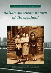 Italian-American Women of Chicagoland by Italian-American Women's Club, 9780738520490