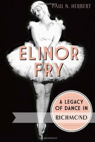 Elinor Fry: (A Legacy of Dance in Richmond) by Paul N. Herbert, 9781626191464