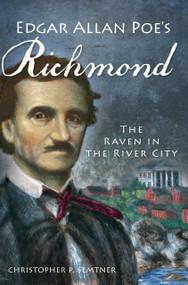 Edgar Allan Poe's Richmond: (The Raven in the River City) by Christopher P. Semtner, 9781609496074
