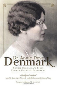 Dr. Annie Dove Denmark (South Carolina's First Female College President) by Kathryn Copeland, Anne Marie Martin, Linda Millwood, Bethany Wade, 9781609492120