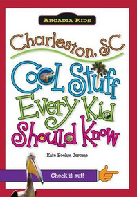 Charleston, SC: (Cool Stuff Every Kid Should Know) by Kate Boehm Jerome, 9781439600016