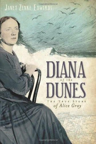 Diana of the Dunes (The True Story of Alice Gray) by Janet Zenke Edwards, 9781596299771