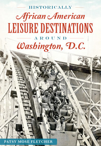 Historically African American Leisure Destinations Around Washington, D.C. by Patsy Mose Fletcher, 9781467118675