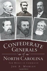 Confederate Generals of North Carolina: (Tar Heels in Command) by Joe A. Mobley, 9781609490485