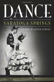 Dance in Saratoga Springs by Denise Limoli, 9781609491673