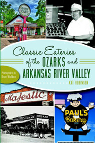 Classic Eateries of the Ozarks and Arkansas River Valley by Kat Robinson, Grav Weldon, 9781626191990