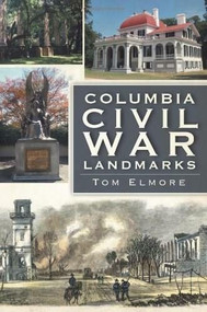 Columbia Civil War Landmarks by Tom Elmore, 9781609491215