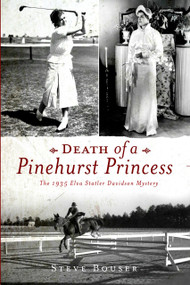 Death of a Pinehurst Princess (The 1935 Elva Statler Davidson Mystery) by Steve Bouser, 9781596291805