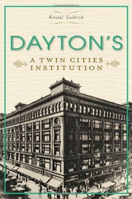 Dayton's: (A Twin Cities Institution) by Kristal Leebrick, 9781609496722