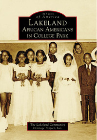 Lakeland (African Americans in College Park) by The Lakeland Community Heritage Project, Inc., 9780738567594