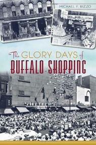 The Glory Days of Buffalo Shopping by Michael F. Rizzo, 9781626193017