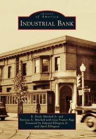 Industrial Bank by B. Doyle Mitchell Jr., Patricia A. Mitchell, Lisa Frazier Page, Edward Ellington Jr, April Ellington, 9780738592893