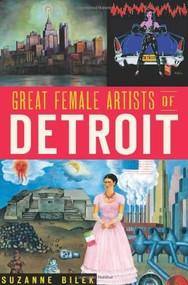 Great Female Artists of Detroit by Suzanne Bilek, 9781609496715
