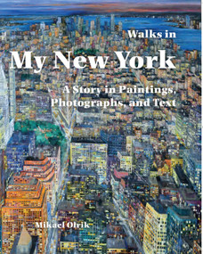 Walks in my New York: (A Story in Paintings, Photographs, and Text) by Mikael Olrik, Eva Hage, Myrna Treston, 9781589730328
