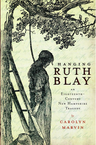 Hanging Ruth Blay (An Eighteenth-Century New Hampshire Tragedy) by Carolyn Marvin, 9781596298279