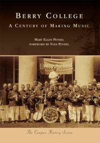 Berry College: (A Century of Making Music) by Mary Ellen Pethel, Stan Pethel, 9780738585635