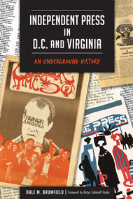 Independent Press in D.C. and Virginia: (An Underground History) by Dale M. Brumfield, Katya Sabaroff Taylor, 9781626199064