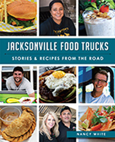Jacksonville Food Trucks: (Stories & Recipes from the Road) by Nancy White, 9781626197657