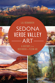 Sedona Verde Valley Art: (A History from Red Rocks to Plein-Air) by Lili DeBarbieri, 9781626198418
